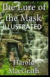 The Lure of the Mask Illustrated by Harold Macgrath