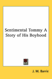 Sentimental Tommy A Story of His Boyhood by J.M.Barrie image