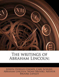 The Writings of Abraham Lincoln; Volume 5 by Abraham Lincoln