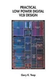 Practical Low Power Digital VLSI Design by Gary K. Yeap