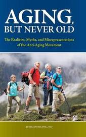 Aging, But Never Old by Juergen H. Bludau