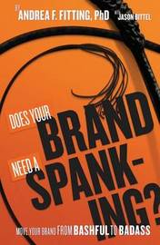 Does Your Brand Need a Spanking? by Andrea F Fitting Ph D