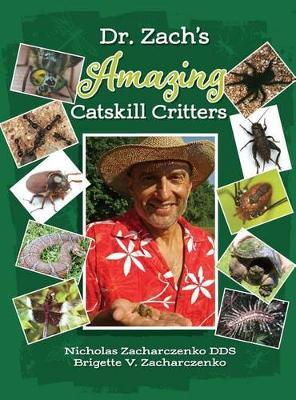 Dr. Zach's Amazing Catskill Critters by Nick Zacharczenko