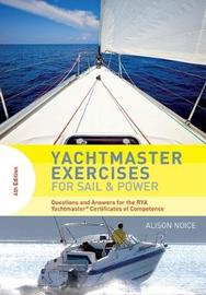 Yachtmaster Exercises for Sail and Power by Alison Noice