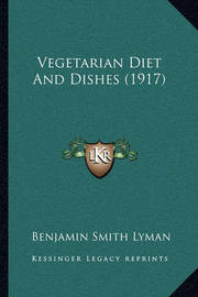 Vegetarian Diet and Dishes (1917) by Benjamin Smith Lyman