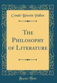 The Philosophy of Literature (Classic Reprint) by Conde Benoist Pallen