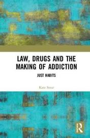 Law, Drugs and the Making of Addiction by Kate Seear