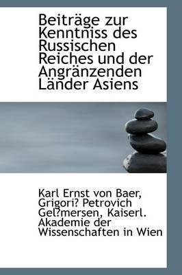 Beitrage Zur Kenntniss Des Russischen Reiches Und Der Angranzenden Lander Asiens by Karl Ernst von Baer image