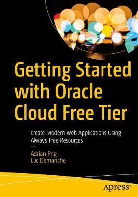 Getting Started with Oracle Cloud Free Tier by Adrian Png