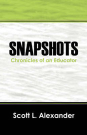Snapshots: Chronicles of an Educator by Scott L Alexander MEd image