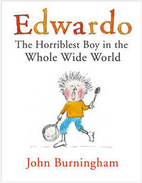 Edwardo the Horriblest Boy in the Whole Wide World by John Burningham image