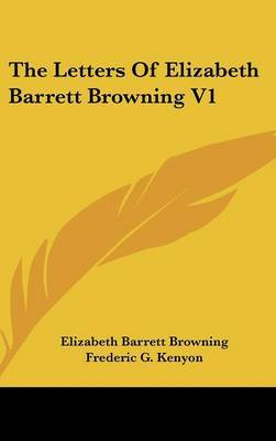 The Letters Of Elizabeth Barrett Browning V1 by Elizabeth (Barrett) Browning image