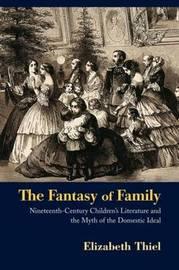 The Fantasy of Family by Elizabeth Thiel