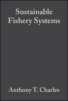 Sustainable Fishery Systems by Anthony T. Charles