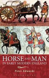 Horse and Man in Early Modern England by Peter Edwards image