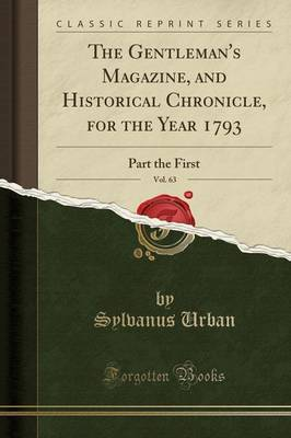 The Gentleman's Magazine, and Historical Chronicle, for the Year 1793, Vol. 63 by Sylvanus Urban