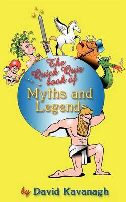 The Quick Quiz Book of Myths and Legends by David Kavanagh