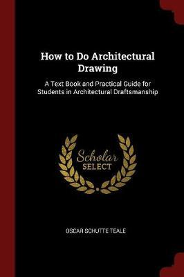 How to Do Architectural Drawing by Oscar Schutte Teale