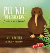 Pee Wee the Lonely Kiwi: Finds a New Friend by Blair Cooper