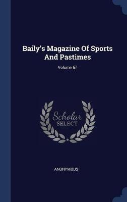 Baily's Magazine of Sports and Pastimes; Volume 67 by * Anonymous