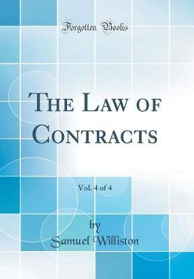The Law of Contracts, Vol. 4 of 4 (Classic Reprint) by Samuel Williston