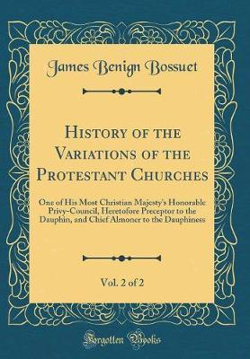 History of the Variations of the Protestant Churches, Vol. 2 of 2 by James Benign Bossuet image