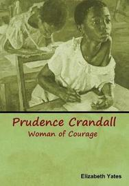 Prudence Crandall, Woman of Courage by Elizabeth Yates