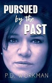 Pursued by the Past by P D Workman