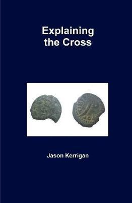 Explaining the Cross by Jason Kerrigan image
