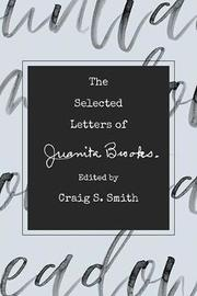 The Selected Letters of Juanita Brooks by Craig S. Smith