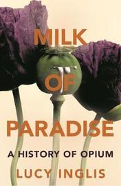 Milk of Paradise by Lucy Inglis