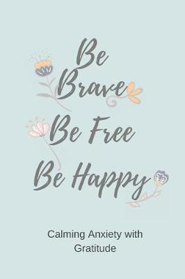 Be Brave Be Free Be Happy by Silver Kiwi Media