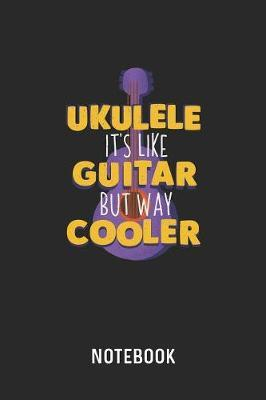 Ukulele It's Like Guitar But Way Cooler Notebook by Cadieco Publishing