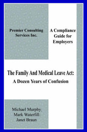 The Family And Medical Leave Act by Michael Murphy