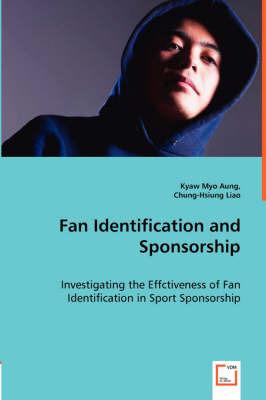 Fan Identification and Sponsorship - Investigating the Effctiveness of Fan Identification in Sport Sponsorship by Kyaw Myo Aung