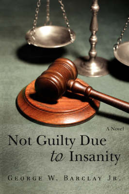 Not Guilty Due to Insanity by George W Barclay