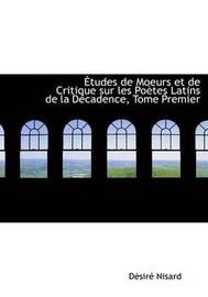 AAetudes De Moeurs Et De Critique Sur Les PoAutes Latins De La DAccadence, Tome Premier (Large Print Edition) by DAcsirAc Nisard image
