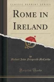 Rome in Ireland (Classic Reprint) by Michael John Fitzgerald McCarthy