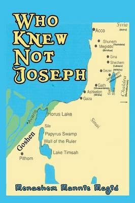 Who Knew Not Joseph by Menachem Mannie Magid