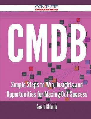 Cmdb - Simple Steps to Win, Insights and Opportunities for Maxing Out Success by Gerard Blokdijk