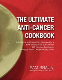 The Ultimate Anti-Cancer Cookbook by Pam Braun