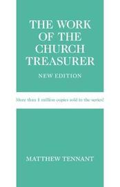 The Work of the Church Treasurer, New Edition by Matthew Tennant