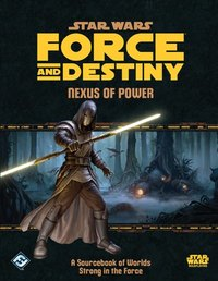 Star Wars RPG: Force and Destiny - Nexus of Power