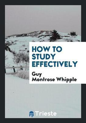 How to Study Effectively by Guy Montrose Whipple