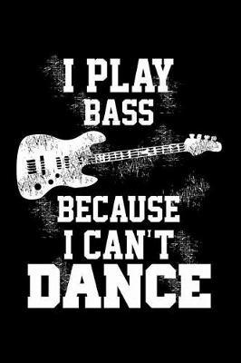 I Play Bass Because I Can't Dance by Tsexpressive Publishing