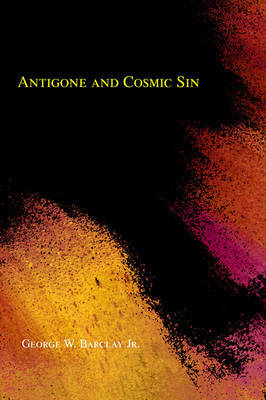 Antigone and Cosmic Sin by George W Barclay image
