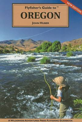 Flyfisher's Guide to Oregon by John Huber image