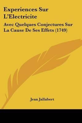 Experiences Sur L'Electricite: Avec Quelques Conjectures Sur La Cause De Ses Effets (1749) by Jean Jallabert image