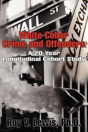 White Collar Crime and Offenders: A 20-Year Longitudinal Cohort Study by Roy V. Lewis image