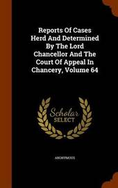 Reports of Cases Herd and Determined by the Lord Chancellor and the Court of Appeal in Chancery, Volume 64 by * Anonymous image